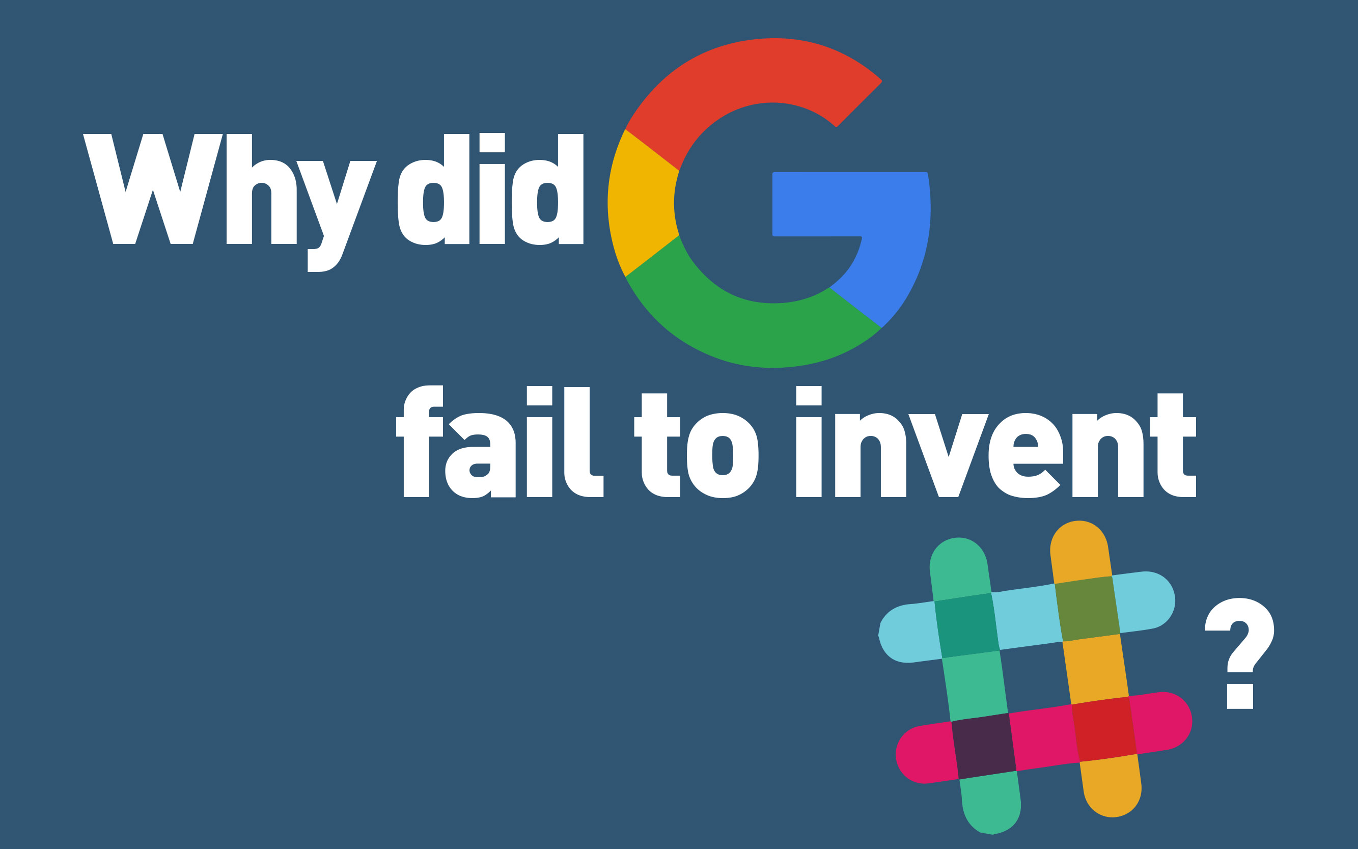 Why did Google fail to invent Slack?